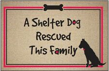 A Shelter Dog Rescued This Family - Funny Adopted Dog Welcome Mat -18x27 Doormat