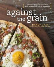 Against the Grain: Extraordinary Gluten-Free Recipes Made from Real, All-Natura