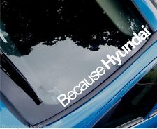 BECAUSE HYUNDAI Funny Novelty Car/Window Vinyl Sticker/Decal - Large Size