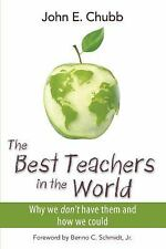 The Best Teachers in the World : Why We Don't Have Them and How We Could by John