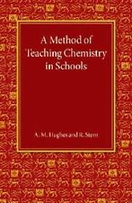 A Method of Teaching Chemistry in Schools by A. M. Hughes and R. Stern (2015,...