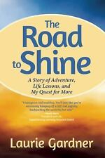 The Road to Shine: A Story of Adventure, Life Lessons, and My Quest fo-ExLibrary
