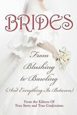 Brides: From Blushing to Bawling by Editors of True Story and True Confessio