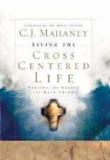 Living the Cross Centered Life : Keeping the Gospel the Main Thing by C. J. Mah…