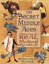 The Secret Middle Ages: Discovering the Real Medieval World, Malcolm Jones, New