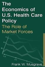 The Economics of U.S. Health Care Policy : The Role of Market Forces by Frank...