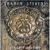 "SHAKIN' STEVENS ECHOES OF OUR TIMES ""AN ALBUM OF LIFE AND TIMES"" CD"