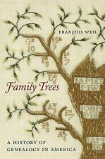 Family Trees: A History of Genealogy in America by Weil, François