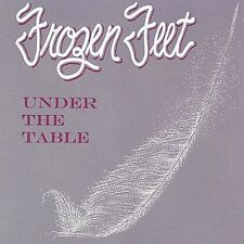Frozen Feet - Under the Table  (CD, May-2003, Frozen Feet)