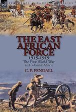 The East African Force 1915-1919 : The First World War in Colonial Africa by...