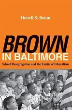 Brown in Baltimore : School Desegregation and the Limits of Liberalism by...