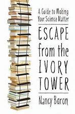Escape from the Ivory Tower : A Guide to Making Your Science Matter by Nancy...