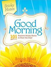 Good Morning : 101 Positive Sticky Notes to Start the Day! by Brook Noel...
