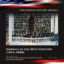 America in the 20th Century: 1913-1999 (How America Became America (Mason Crest)