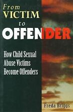 From Victim to Offender: How Child Sexual Abuse Victims Become Offenders, Briggs