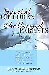 Special Children, Challenged Parents: The Struggles and Rewards of Raising a Chi