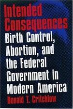 Intended Consequences : Birth Control, Abortion, and the Federal Government in M