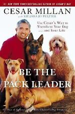 Be the Pack Leader: Use Cesar's Way to Transform Your Dog . . . and Your Life, C