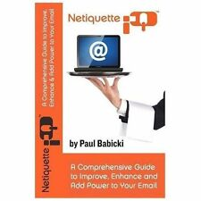 Netiquetteiq : A Comprehensive Guide to Improve, Enhance and Add Power to...