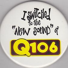 "VINTAGE 3"" PINBACK #19-029 -  TV/RADIO STATION - Q106 - I SWITCHED"