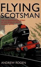 Flying Scotsman: The Extraordinary Story of the World's Most Famous Train, Roden