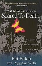 What to Do When You're Scared to Death: Free Yourself from the Paralyzing Effect