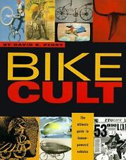 Bike Cult: The Ultimate Guide to Human-Powered Vehicles, David B. Perry, Good Bo