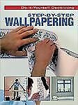 Step-By-Step Wallpapering (Do-It-Yourself Decorating), Cassell, Julian, Meredith