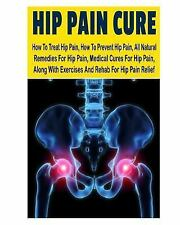 Hip Pain CureHow to Treat Hip Pain, How to Prevent Hip Pain, All Natural...