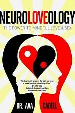 NeuroLoveology: The Power to Mindful Love & Sex, Cadell, Dr. Ava, New Books