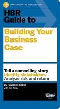 HBR Guide: HBR Guide to Building Your Business Case by Raymond Sheen (2015,...
