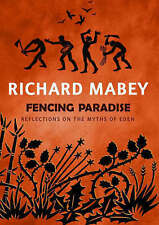 Fencing Paradise: Reflections On The Myths Of Eden,Richard Mabey,New Book mon000