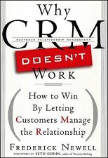 Why CRM Doesn't Work: How to Win By Letting Customers Manage the Relationship b