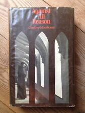 Against All Reason: Religious Life in the Modern World By Geoffrey Moorhouse 1st