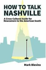 How to Talk Nashville : A Cross-Cultural Guide for Newcomers to the American...