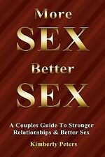 More Sex, Better Sex : A Couple's Guide to Stronger Relationships and Better...