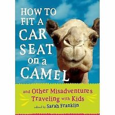 VG, How to Fit a Car Seat on a Camel: And Other Misadventures Traveling with Kid