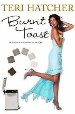 Burnt Toast : And Other Philosophies of Life by Teri Hatcher (2006, Hardcover)