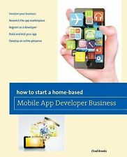 How to Start a Home-Based Mobile App Developer Business by Globe Pequot Press...