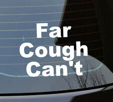 Far cough can't Funny Sticker Car Decal Vinyl Jdm Novelty custom fack off cant