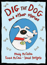 Dig the Dog and Other Stories, Postgate, Daniel, McCann, Emma, McClellan, Maddy,