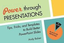 Power Through Presentations: Tips, Tricks to Build Better PowerPoint Slides, NEW