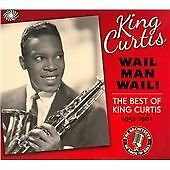 King Curtis - Wail Man Wail (The Best of 1952-1961, 2012)