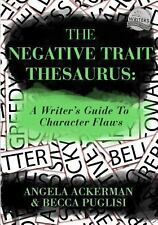 The Negative Trait Thesaurus : A Writer's Guide to Character Flaws by Angela...