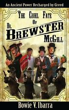 The Cruel Fate of Dr. Brewster Mcgill by Bowie Ibarra (2013, Paperback)