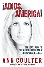 ADIOS AMERICA The Left Plan to Turn Our Country into a Third World Ann Coulter