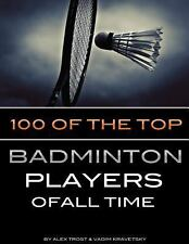 100 of the Top Badminton Players of All Time by Alex Trostanetskiy and Vadim...