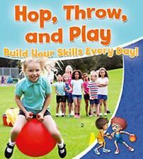 Hop, Throw, and Play: Build Your Skills Every Day! (Healthy Habits for-ExLibrary