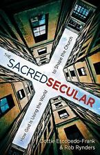 The Sacred Secular : How God Is Using the World to Shape the Church by Dottie...