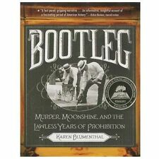 Bootleg: Murder, Moonshine, and the Lawless Years of Prohibition by Blumenthal,